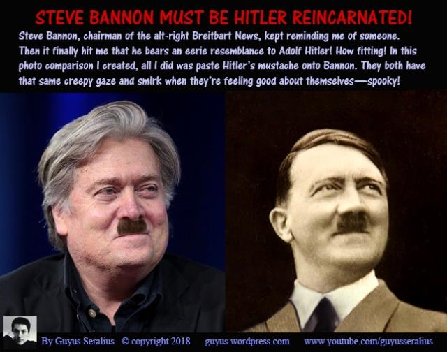 Steve Bannon Must Be Hitler Reincarnated